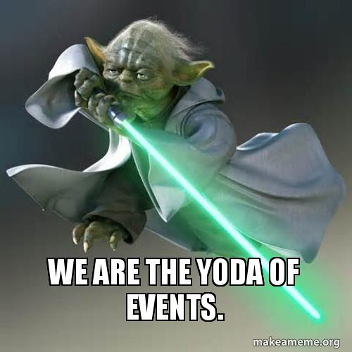 we are the yoda of events